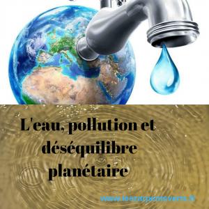 L'eau, pollution et déséquilibre planétaire
